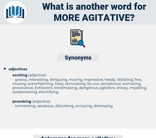 more agitative, synonym more agitative, another word for more agitative, words like more agitative, thesaurus more agitative