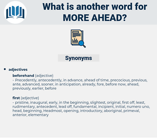 more ahead, synonym more ahead, another word for more ahead, words like more ahead, thesaurus more ahead