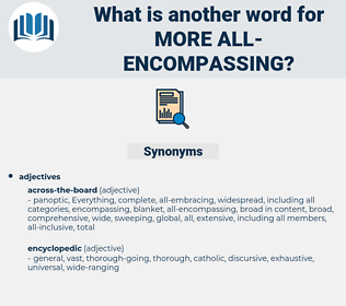 more all encompassing, synonym more all encompassing, another word for more all encompassing, words like more all encompassing, thesaurus more all encompassing