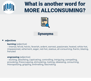 more allconsuming, synonym more allconsuming, another word for more allconsuming, words like more allconsuming, thesaurus more allconsuming