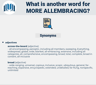 more allembracing, synonym more allembracing, another word for more allembracing, words like more allembracing, thesaurus more allembracing