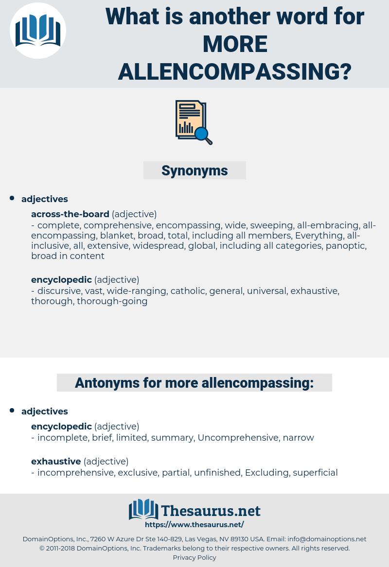 more allencompassing, synonym more allencompassing, another word for more allencompassing, words like more allencompassing, thesaurus more allencompassing