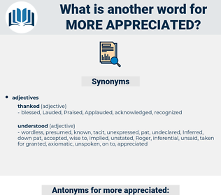 more appreciated, synonym more appreciated, another word for more appreciated, words like more appreciated, thesaurus more appreciated