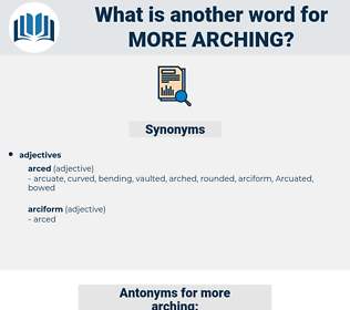more arching, synonym more arching, another word for more arching, words like more arching, thesaurus more arching