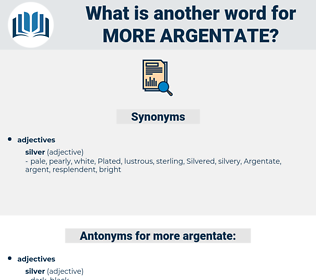 more argentate, synonym more argentate, another word for more argentate, words like more argentate, thesaurus more argentate