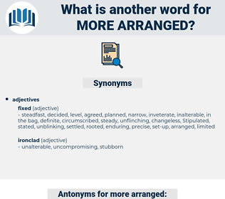 more arranged, synonym more arranged, another word for more arranged, words like more arranged, thesaurus more arranged
