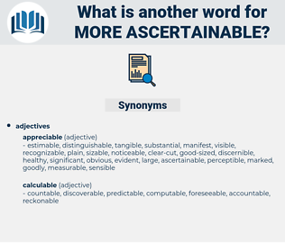 more ascertainable, synonym more ascertainable, another word for more ascertainable, words like more ascertainable, thesaurus more ascertainable