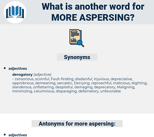 more aspersing, synonym more aspersing, another word for more aspersing, words like more aspersing, thesaurus more aspersing
