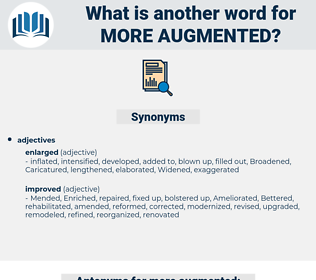 more augmented, synonym more augmented, another word for more augmented, words like more augmented, thesaurus more augmented