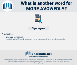 more avowedly, synonym more avowedly, another word for more avowedly, words like more avowedly, thesaurus more avowedly