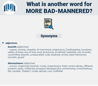more bad mannered, synonym more bad mannered, another word for more bad mannered, words like more bad mannered, thesaurus more bad mannered