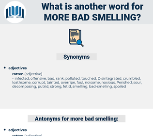 more bad-smelling, synonym more bad-smelling, another word for more bad-smelling, words like more bad-smelling, thesaurus more bad-smelling