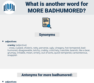 more badhumored, synonym more badhumored, another word for more badhumored, words like more badhumored, thesaurus more badhumored