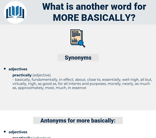 more basically, synonym more basically, another word for more basically, words like more basically, thesaurus more basically