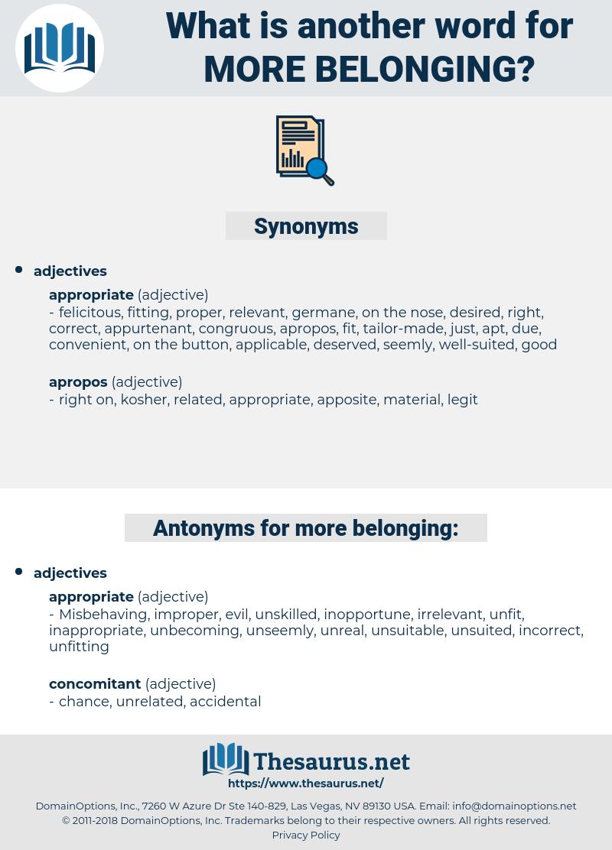 more belonging, synonym more belonging, another word for more belonging, words like more belonging, thesaurus more belonging