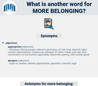 more belonging, synonym more belonging, another word for more belonging, words like more belonging, thesaurus more belonging