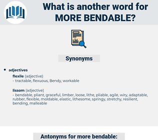 more bendable, synonym more bendable, another word for more bendable, words like more bendable, thesaurus more bendable
