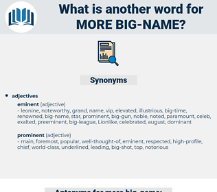 more big-name, synonym more big-name, another word for more big-name, words like more big-name, thesaurus more big-name