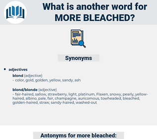 more bleached, synonym more bleached, another word for more bleached, words like more bleached, thesaurus more bleached