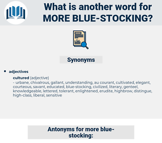 more blue-stocking, synonym more blue-stocking, another word for more blue-stocking, words like more blue-stocking, thesaurus more blue-stocking