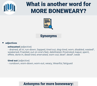 more boneweary, synonym more boneweary, another word for more boneweary, words like more boneweary, thesaurus more boneweary