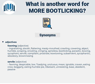 more bootlicking, synonym more bootlicking, another word for more bootlicking, words like more bootlicking, thesaurus more bootlicking