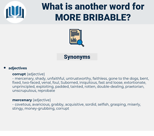 more bribable, synonym more bribable, another word for more bribable, words like more bribable, thesaurus more bribable