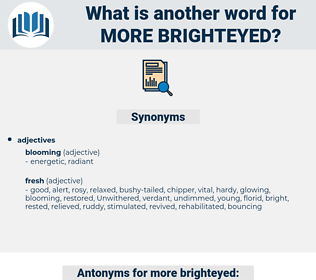 more brighteyed, synonym more brighteyed, another word for more brighteyed, words like more brighteyed, thesaurus more brighteyed