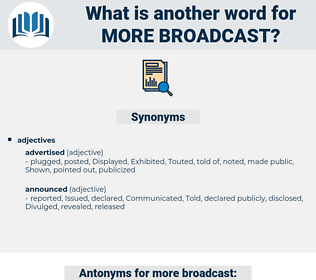 more broadcast, synonym more broadcast, another word for more broadcast, words like more broadcast, thesaurus more broadcast