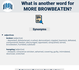 more browbeaten, synonym more browbeaten, another word for more browbeaten, words like more browbeaten, thesaurus more browbeaten