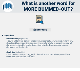 more bummed-out, synonym more bummed-out, another word for more bummed-out, words like more bummed-out, thesaurus more bummed-out