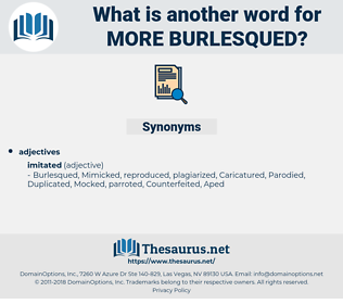 more burlesqued, synonym more burlesqued, another word for more burlesqued, words like more burlesqued, thesaurus more burlesqued
