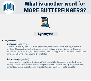 more butterfingers, synonym more butterfingers, another word for more butterfingers, words like more butterfingers, thesaurus more butterfingers
