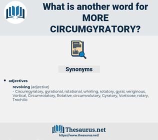 more circumgyratory, synonym more circumgyratory, another word for more circumgyratory, words like more circumgyratory, thesaurus more circumgyratory