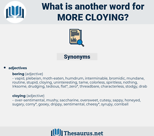 more cloying, synonym more cloying, another word for more cloying, words like more cloying, thesaurus more cloying
