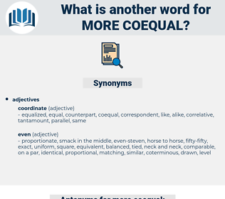 more coequal, synonym more coequal, another word for more coequal, words like more coequal, thesaurus more coequal