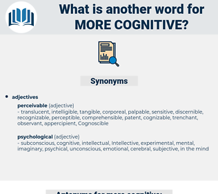 more cognitive, synonym more cognitive, another word for more cognitive, words like more cognitive, thesaurus more cognitive