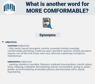 more comformable, synonym more comformable, another word for more comformable, words like more comformable, thesaurus more comformable
