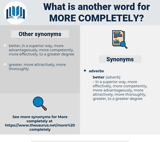 more completely, synonym more completely, another word for more completely, words like more completely, thesaurus more completely
