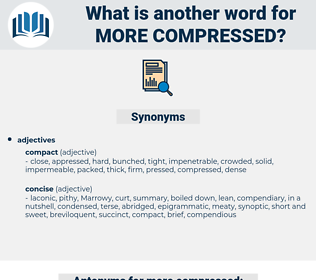 more compressed, synonym more compressed, another word for more compressed, words like more compressed, thesaurus more compressed