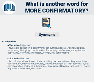 more confirmatory, synonym more confirmatory, another word for more confirmatory, words like more confirmatory, thesaurus more confirmatory