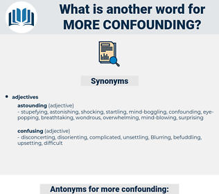 more confounding, synonym more confounding, another word for more confounding, words like more confounding, thesaurus more confounding