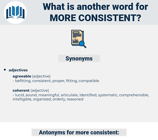 more consistent, synonym more consistent, another word for more consistent, words like more consistent, thesaurus more consistent