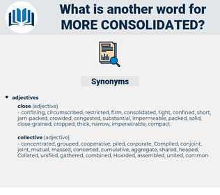 more consolidated, synonym more consolidated, another word for more consolidated, words like more consolidated, thesaurus more consolidated
