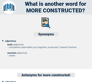 more constructed, synonym more constructed, another word for more constructed, words like more constructed, thesaurus more constructed