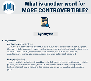 more controvertible, synonym more controvertible, another word for more controvertible, words like more controvertible, thesaurus more controvertible