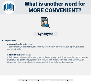 more convenient, synonym more convenient, another word for more convenient, words like more convenient, thesaurus more convenient