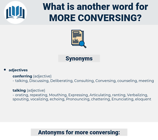more conversing, synonym more conversing, another word for more conversing, words like more conversing, thesaurus more conversing