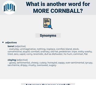 more cornball, synonym more cornball, another word for more cornball, words like more cornball, thesaurus more cornball