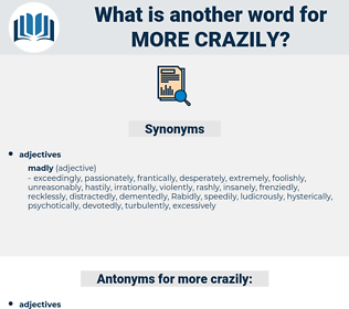 more crazily, synonym more crazily, another word for more crazily, words like more crazily, thesaurus more crazily